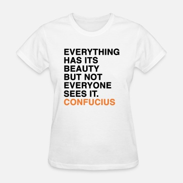Confucius EVERYTHING HAS ITS BEAUTY BUT NOT EVERYONE SEES IT CONFUCIUS quote - Women's T-Shirt