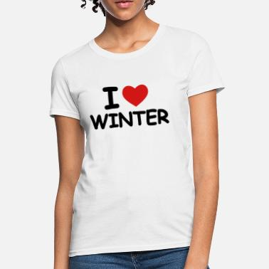 I Love Winter I Love Winter - Women's T-Shirt