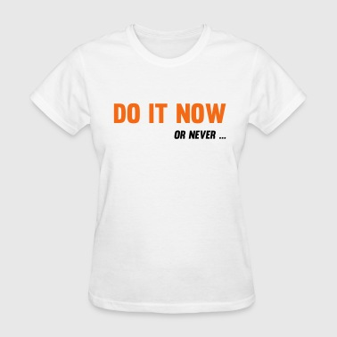 Do It Now Or never - Women's T-Shirt