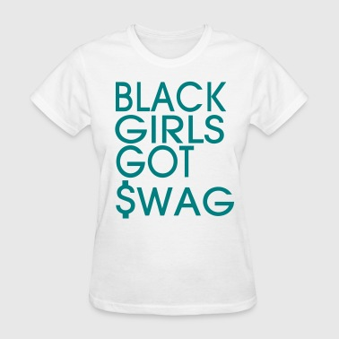 BLACK GIRLS GOT SWAG - Women's T-Shirt