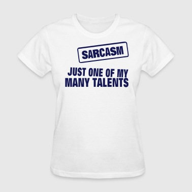SARCASM JUST ONE OF MY MANY TALENTS - Women's T-Shirt