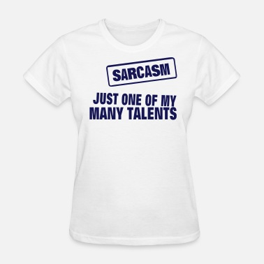 Marry Fuck Kill SARCASM JUST ONE OF MY MANY TALENTS - Women's T-Shirt