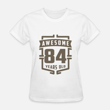84 Years Old Awesome 84 Years Old - Women's T-Shirt