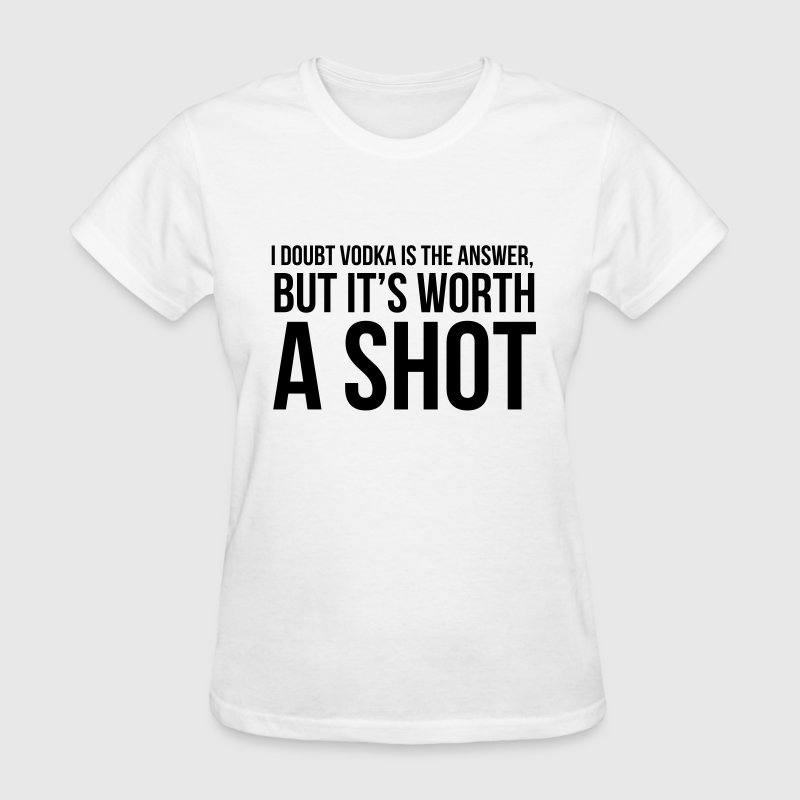 I doubt vodka is the answer but it's worth a shot - Women's T-Shirt