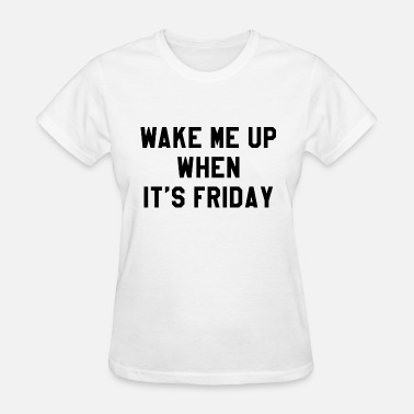 Wake Me-up Wake Me Up Friday - Women's T-Shirt