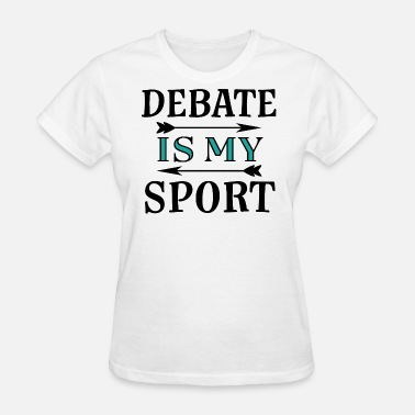 Debate Debate Is My Sport Debater Gift - Women's T-Shirt