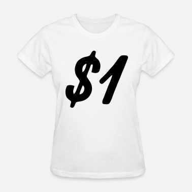 Dollar One Dollar - Women's T-Shirt
