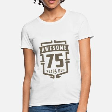 75 Years Awesome 75 Years Old - Women's T-Shirt