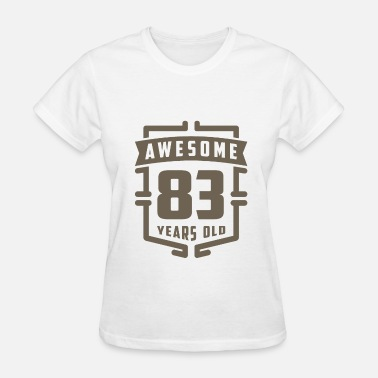 83 Years Awesome 83 Years Old - Women's T-Shirt