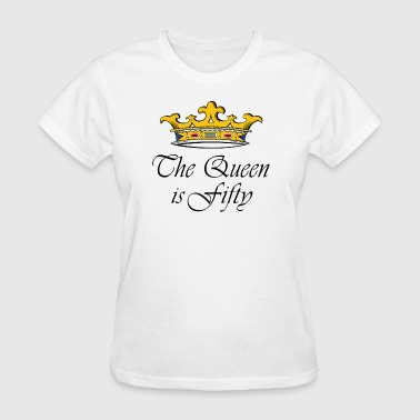 50th birthday crown_the queen is fifty - Women's T-Shirt