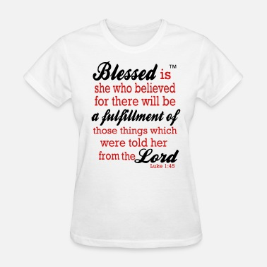 My Redeemer Lives Blessed is she who believed Luke 1:45 - Women's T-Shirt