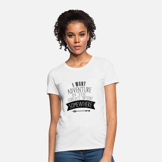 Adventure T-Shirts - i want adventure in the great wide somewhere - Women's T-Shirt white