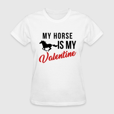 Horses Valentines Day My horse is my valentine - Women's T-Shirt
