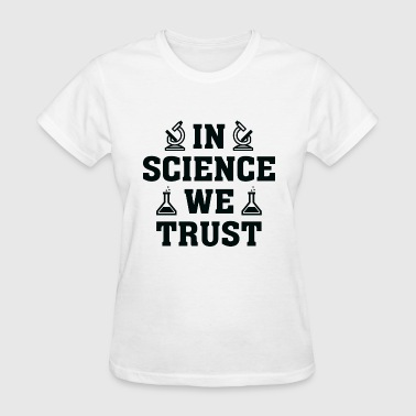 In Science We Trust - Women's T-Shirt
