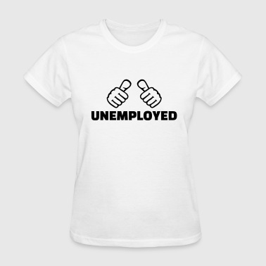 Unemployed - Women's T-Shirt