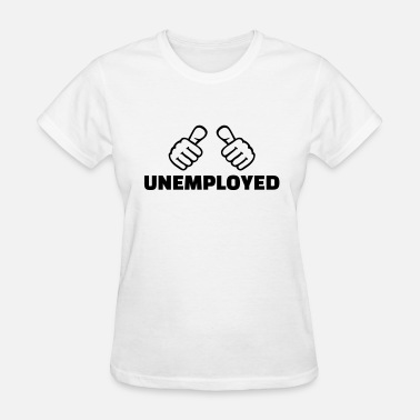 Job Unemployed Unemployed - Women's T-Shirt