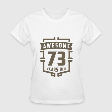 Awesome 73 Years Old - Women's T-Shirt