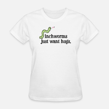 I-just-want-a-hug Inchworms Just Want Hugs. - Women's T-Shirt
