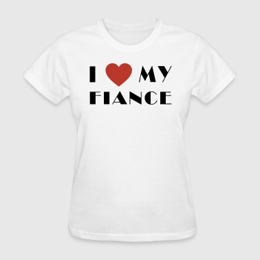 I Love My Fiance - Women's T-Shirt