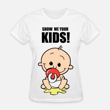 Show me your KIDS - Women's T-Shirt