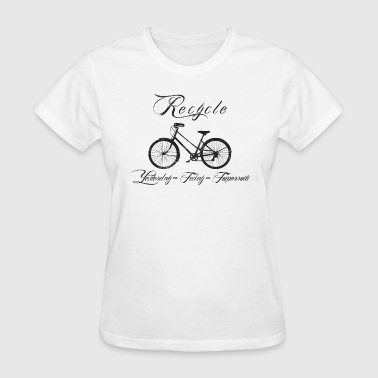 Bicycle Recycle Yesterday Today Tomorrow - Women's T-Shirt