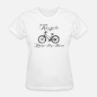 Recycling Bicycles Bicycle Recycle Yesterday Today Tomorrow - Women's T-Shirt