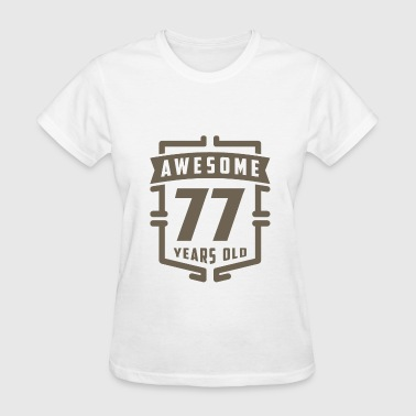 Awesome 77 Years Old - Women's T-Shirt