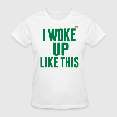 Woke Up Cute I WOKE UP LIKE THIS - Women's T-Shirt