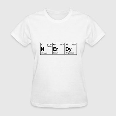 Nerdy Nitrogen Erbium Dysprosium NErDy Periodic Table Word - Women's T-Shirt