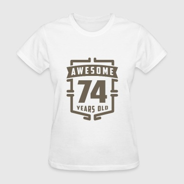 Awesome 74 Years Old - Women's T-Shirt