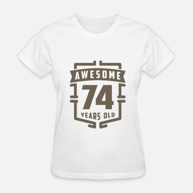 74th Years Old Awesome 74 Years Old - Women's T-Shirt