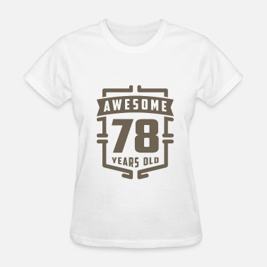 78 Year Old Awesome 78 Years Old - Women's T-Shirt