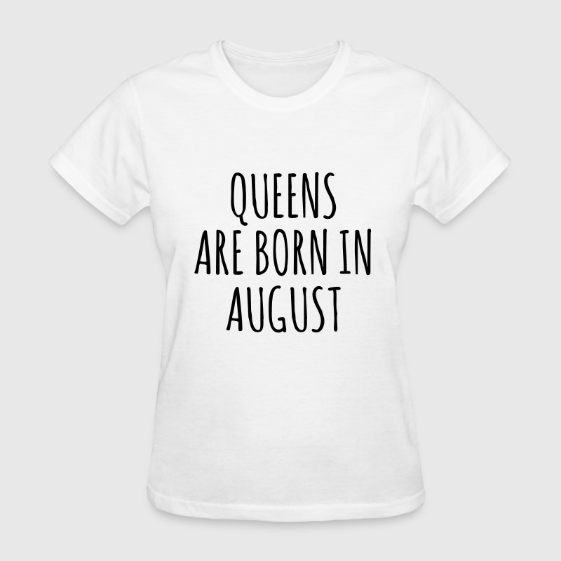 Queen are born in August - Women's T-Shirt