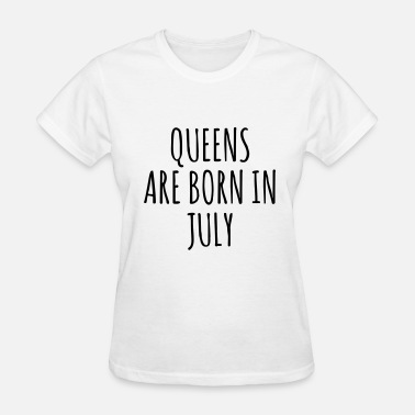 Queen Are Born In Febrauary Queen are born in July - Women's T-Shirt