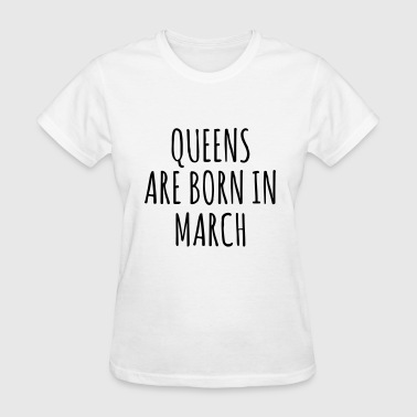 Queen are born in March - Women's T-Shirt