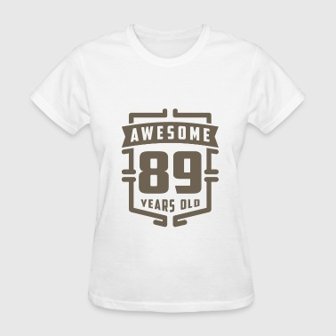 Awesome 89 Years Old - Women's T-Shirt