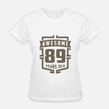 89 Years Old Awesome 89 Years Old - Women's T-Shirt