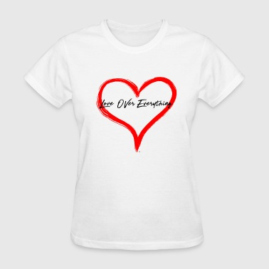 Over Everything Love Over Everything - Women's T-Shirt