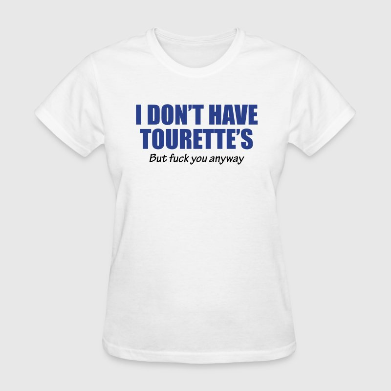 I dont have Tourette's but fuck you anyway - Women's T-Shirt