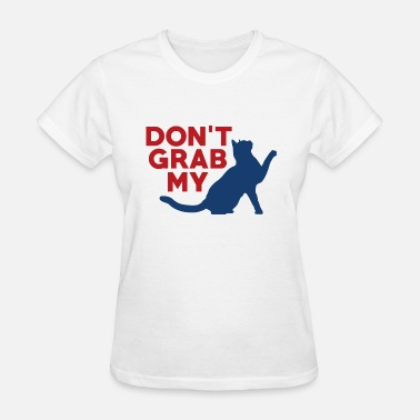 Grab Em By The Pussy Don't Grab My Pussy - Women's T-Shirt