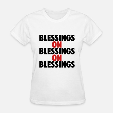 Blessing Blessings on blessings on blessing - Women's T-Shirt