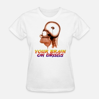 This Is Your Brain On Drugs You're Brain on Drugs - Women's T-Shirt