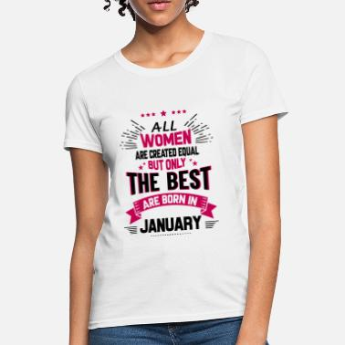 Only The Best Are Born In January All Women Created Equal But The Best Born In Janu - Women's T-Shirt