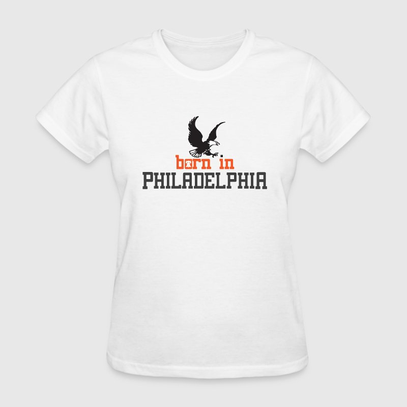 Born in Philadelphia Philly PA - Women's T-Shirt