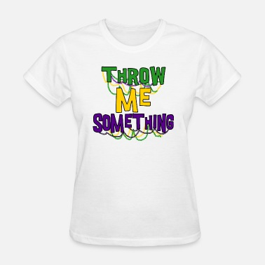 Mardi Gras Mardi Gras Throw Me Something - Women's T-Shirt