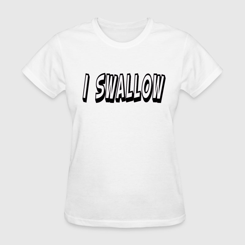 I Swallow - Women's T-Shirt