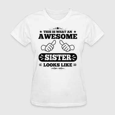 Awesome Sister Looks Like - Women's T-Shirt