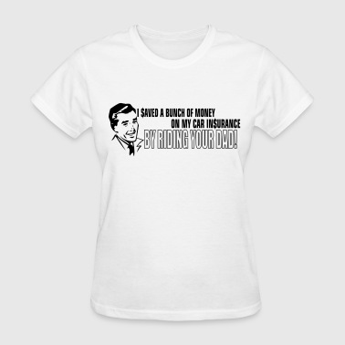 I Saved Money on My Car Insurance - Women's T-Shirt