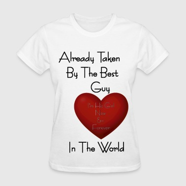 Girl Already Taken By The Best Guy - Women's T-Shirt