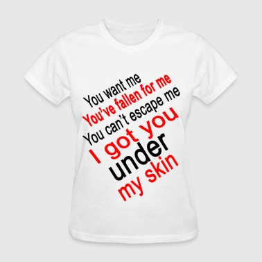 I got you under my skin - Women's T-Shirt